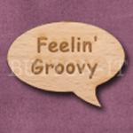 """""""Feelin' Groovy"""" Speech Bubble 36mm x 27mm"""