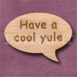 """Have a cool yule"" Speech Bubble 36mm x 27mm"