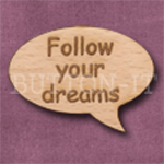 """Follow your dreams"" Speech Bubble 36mm x 27mm"