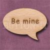 """""""Be mine"""" Speech Bubble 36mm x 27mm"""