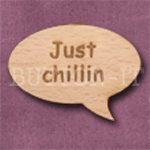 """Just chillin"" Speech Bubble 36mm x 27mm"