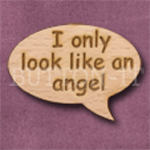 """I only look like an angel"" Speech Bubble 36mm x 27mm"