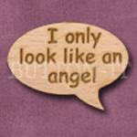 """""""I only look like an angel"""" Speech Bubble 36mm x 27mm"""
