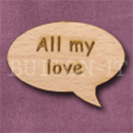 """All my love"" Speech Bubble 36mm x 27mm"