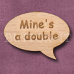 """Mine's a double"" Speech Bubble 36mm x 27mm"
