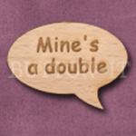 """""""Mine's a double"""" Speech Bubble 36mm x 27mm"""
