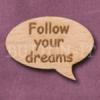 """""""Follow your dreams"""" Speech Bubble 36mm x 27mm"""